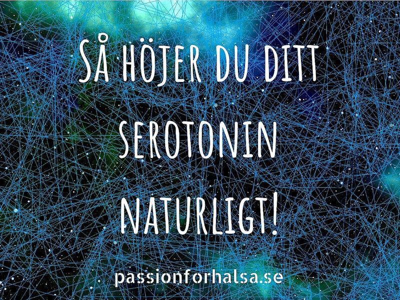 Så höjer du ditt serotonin naturligt
